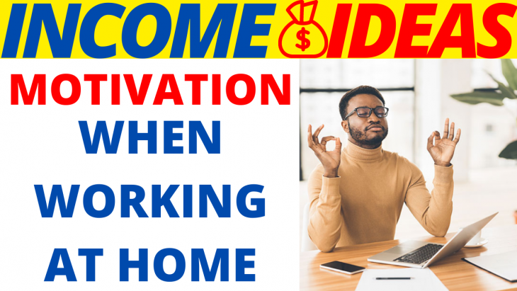 Stay Motivated When You Are Working From Home