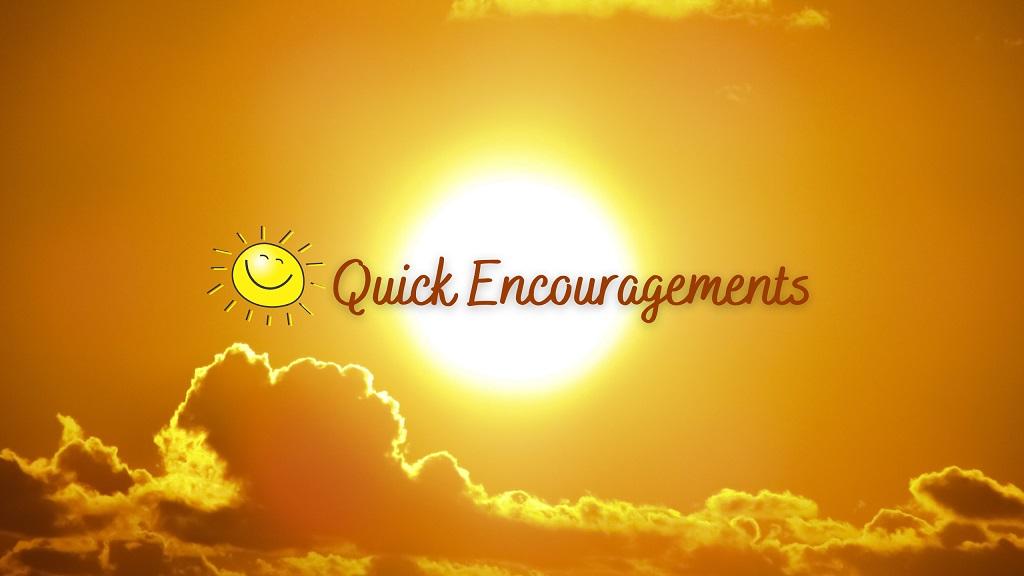 Quick Encouragements